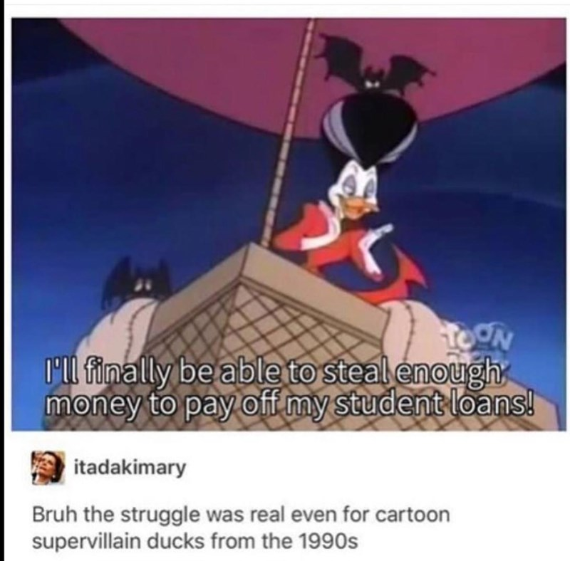 Font - TOON D'l finally be able to steal enough money to pay off my student loans! itadakimary Bruh the struggle was real even for cartoon supervillain ducks from the 1990s