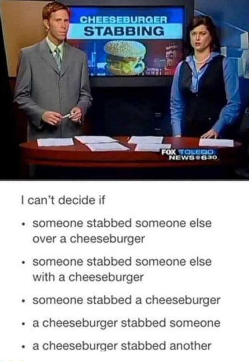 Clothing - CHEESEBURGER STABBING FOX TOLEDO NEWS 630 I can't decide if • someone stabbed someone else over a cheeseburger • someone stabbed someone else with a cheeseburger • someone stabbed a cheeseburger • a cheeseburger stabbed someone • a cheeseburger stabbed another