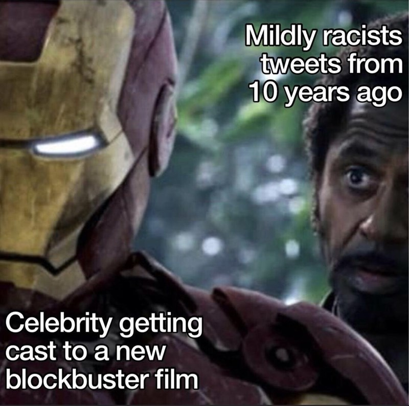 Human - Mildly racists tweets from 10 years ago Celebrity getting cast to a new blockbuster film
