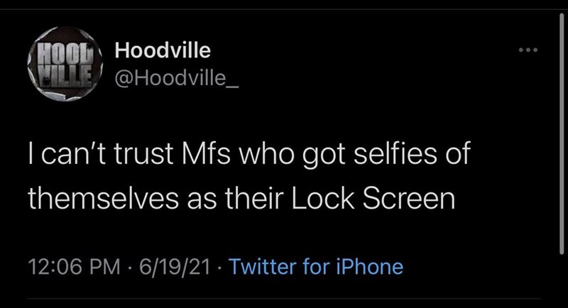 Font - HOOL Hoodville LLE @Hoodville_ ...   can't trust Mfs who got selfies of themselves as their Lock Screen 12:06 PM · 6/19/21 · Twitter for iPhone