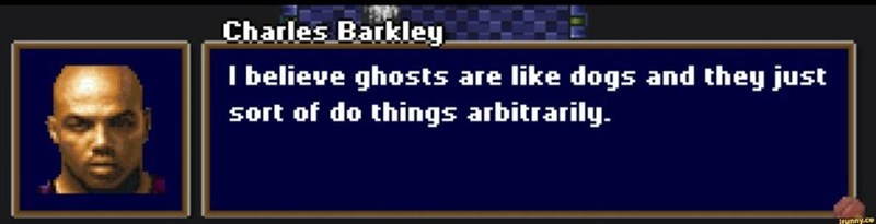 Azure - Charles Barkley. I believe ghosts are like dogs and they just sort of do things arbitrarily. iHunny.ce