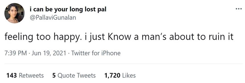 Font - i can be your long lost pal @PallaviGunalan feeling too happy. i just Know a man's about to ruin it 7:39 PM Jun 19, 2021 · Twitter for iPhone 143 Retweets 5 Quote Tweets 1,720 Likes