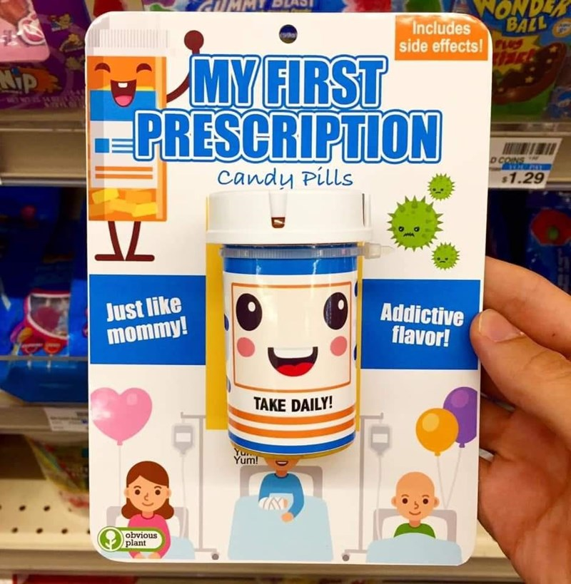 Product - ONDER BALL Includes side effects!uS LMY FIRST PRESCRIPTION NIP DCONS Candy Pills $1.29 Just like mommy! Addictive flavor! TAKE DAILY! Yum! obvious plant