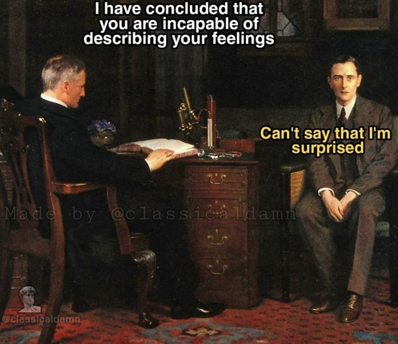 Chair - I have concluded that you are incapable of describing your feelings Can't say that I'm surprised Made by @classicaldamn @classicaldamn