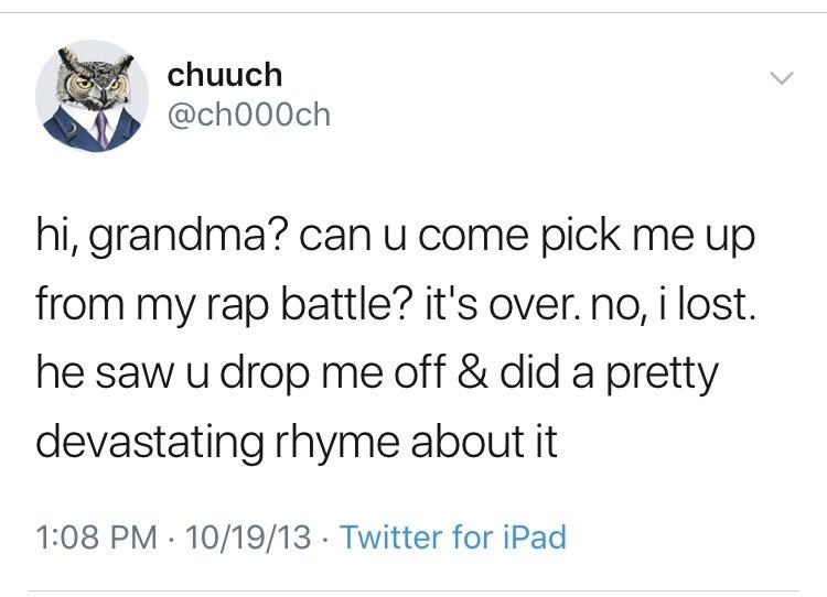 Font - chuuch @ch000ch hi, grandma? can u come pick me up from my rap battle? it's over. no, i lost. he saw u drop me off & did a pretty devastating rhyme about it 1:08 PM 10/19/13 - Twitter for iPad