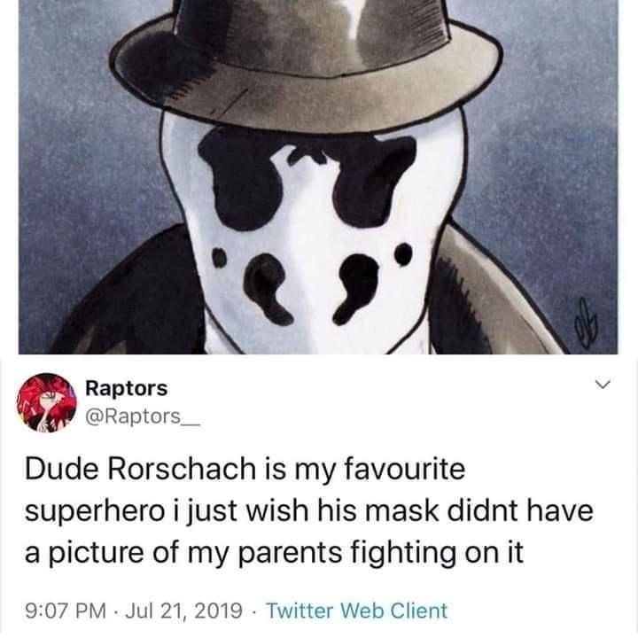 Hat - Raptors @Raptors_ Dude Rorschach is my favourite superhero i just wish his mask didnt have a picture of my parents fighting on it 9:07 PM Jul 21, 2019 · Twitter Web Client