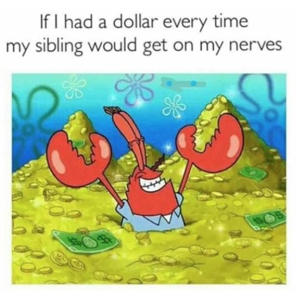 Cartoon - If I had a dollar every time my sibling would get on my nerves
