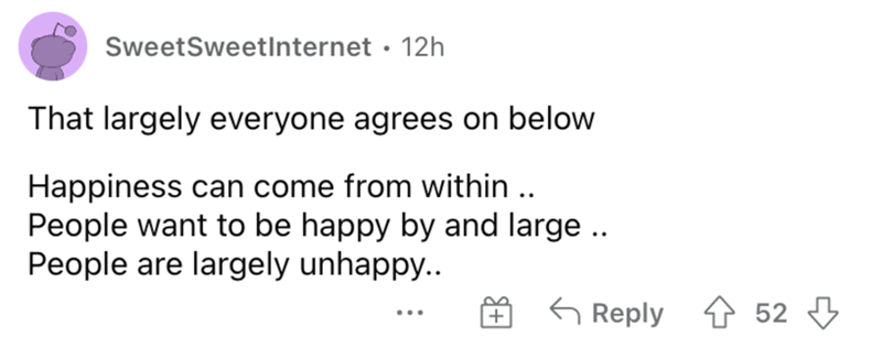 Rectangle - SweetSweetInternet · 12h That largely everyone agrees on below Happiness can come from within .. People want to be happy by and large.. People are largely unhappy.. G Reply 1 52 3