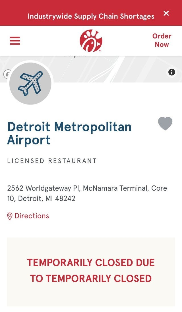 Font - Industrywide Supply Chain Shortages Order Now Detroit Metropolitan Airport LICENSED RESTAURANT 2562 Worldgateway PI, McNamara Terminal, Core 10, Detroit, MI 48242 O Directions TEMPORARILY CLOSED DUE TO TEMPORARILY CLOSED