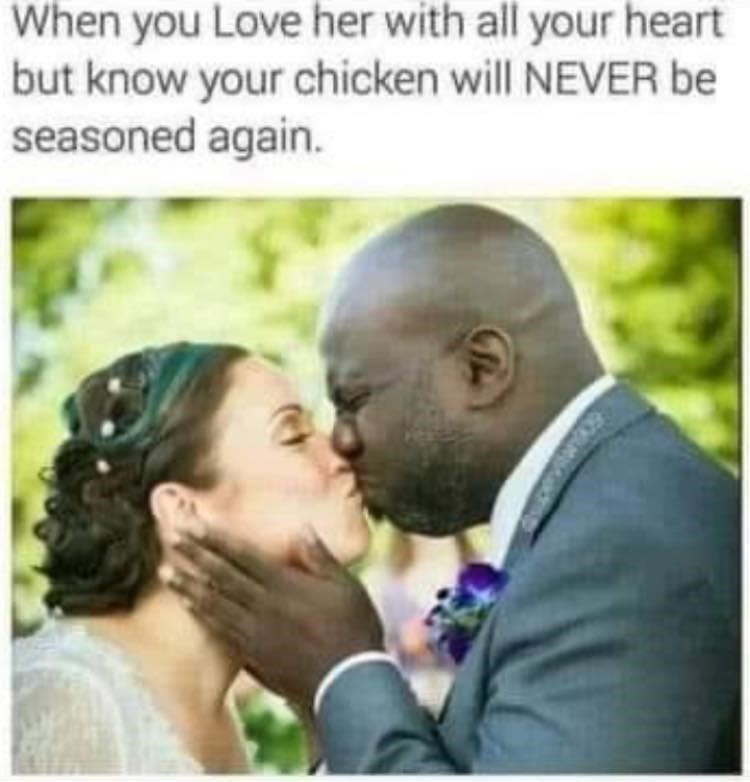 Clothing - When you Love her with all your heart but know your chicken will NEVER be seasoned again.