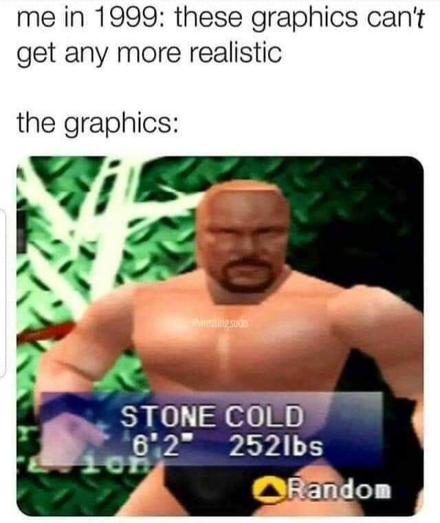 """Muscle - me in 1999: these graphics can't get any more realistic the graphics: STONE COLD 6'2"""" 252lbs ORandom"""