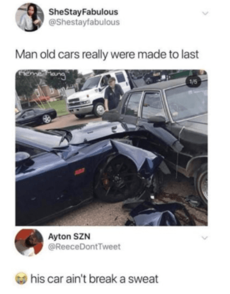 Car - SheStayFabulous @Shestayfabulous Man old cars really were made to last eme Mang 1/5 Ayton SZN @ReeceDontTweet his car ain't break a sweat
