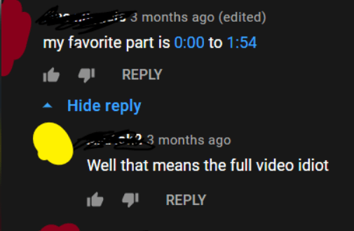 World - 3 months ago (edited) my favorite part is 0:00 to 1:54 REPLY Hide reply 3 months ago Well that means the full video idiot REPLY
