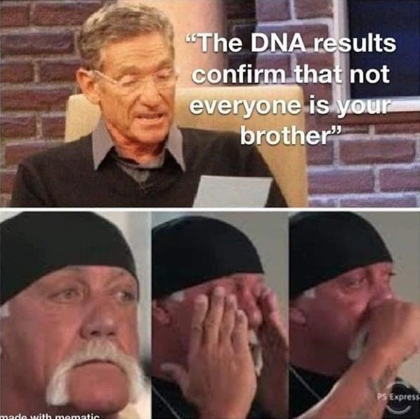 """Forehead - """"The DNA results confirm that not everyone is your brother"""" PS Express made with mematic"""