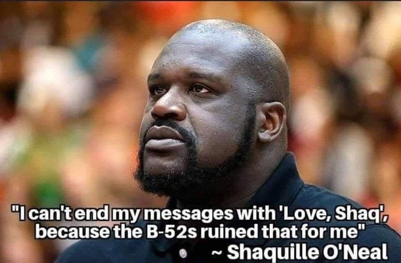 """Forehead - """"I can't end my messages with 'Love, Shaq', because the B-52s ruined that for me"""" ~ Shaquille O'Neal"""