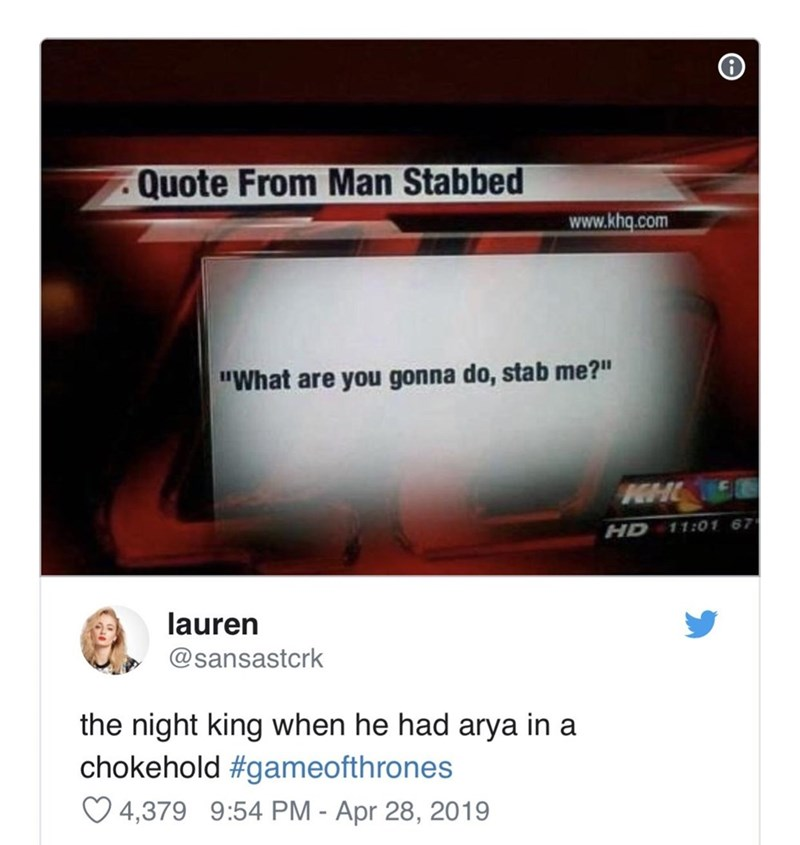 """Font - Quote From Man Stabbed www.khq.com """"What are you gonna do, stab me?"""" KHI HD 11:01 67 lauren @sansastcrk the night king when he had arya in a chokehold #gameofthrones ♡ 4,379 9:54 PM - Apr 28, 2019"""