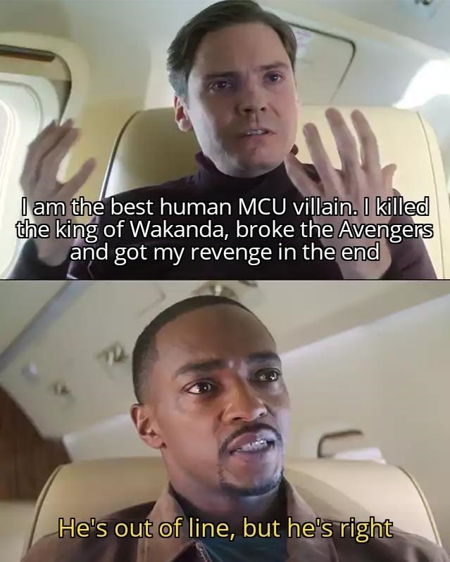 Forehead - I am the best human MCU villain. I killed the king of Wakanda, broke the Avengers and got my revenge in the end He's out of line, but he's right