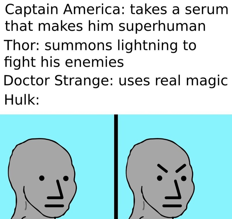 Hair - Captain America: takes a serum that makes him superhuman Thor: summons lightning to fight his enemies Doctor Strange: uses real magic Hulk: