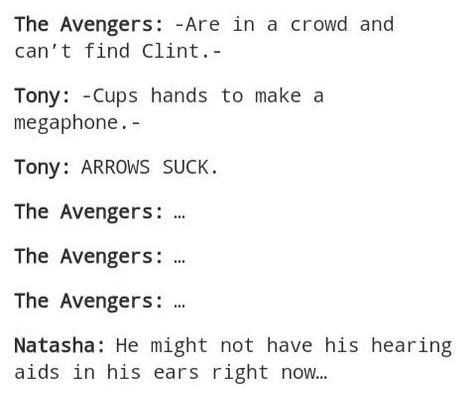 Font - The Avengers: -Are in a crowd and can't find Clint.- Tony: -Cups hands to make a megaphone. - Tony: ARROWS SUCK. The Avengers: The Avengers: . The Avengers: Natasha: He might not have his hearing aids in his ears right no...