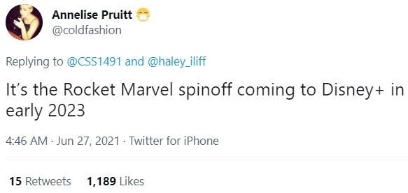 Font - Annelise Pruitt @coldfashion Replying to @CSS1491 and @haley_iliff It's the Rocket Marvel spinoff coming to Disney+ in early 2023 4:46 AM Jun 27, 2021 · Twitter for iPhone 15 Retweets 1,189 Likes