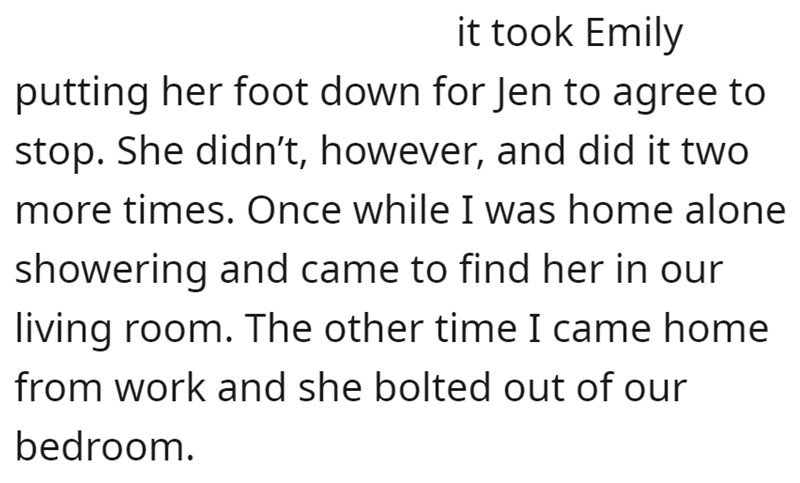 Font - it took Emily putting her foot down for Jen to agree to stop. She didn't, however, and did it two more times. Once while I was home alone showering and came to find her in our living room. The other time I came home from work and she bolted out of our bedroom.