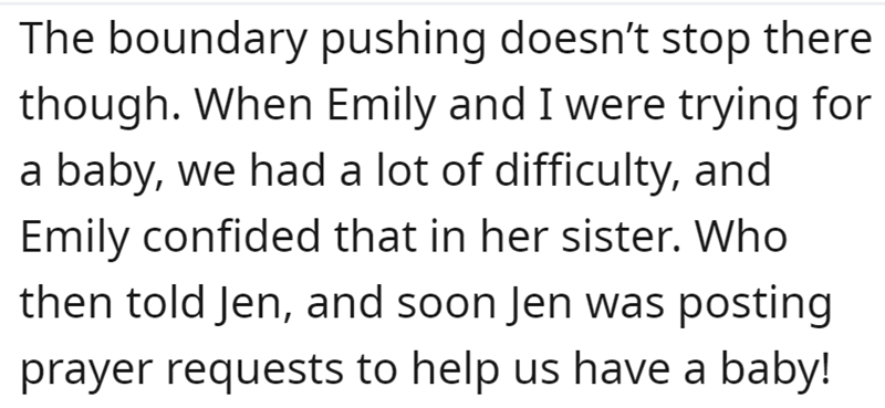 Font - The boundary pushing doesn't stop there though. When Emily and I were trying for a baby, we had a lot of difficulty, and Emily confided that in her sister. Who then told Jen, and soon Jen was posting prayer requests to help us have a baby!