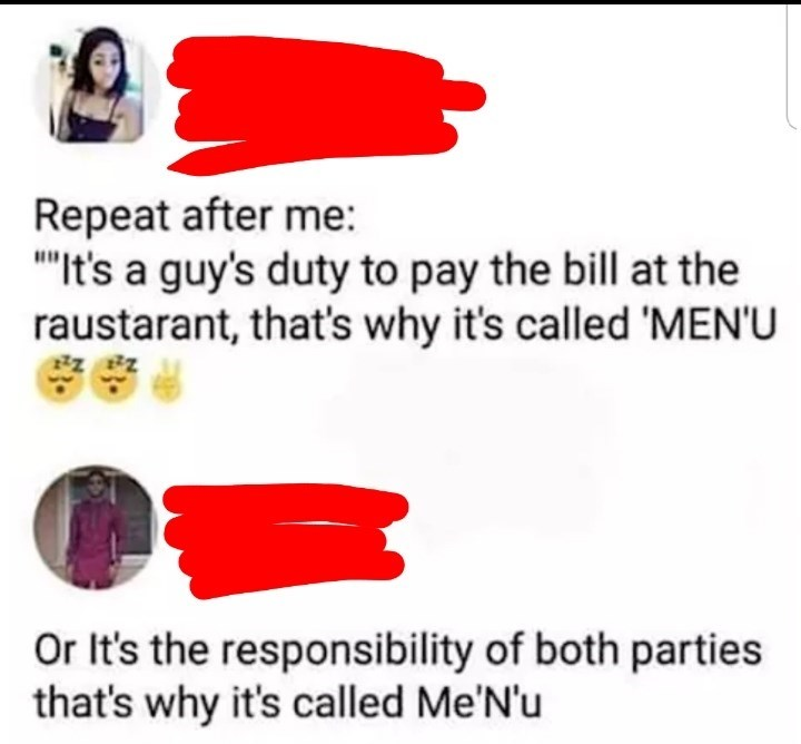 """Font - Repeat after me: """"""""It's a guy's duty to pay the bill at the raustarant, that's why it's called 'MEN'U Or It's the responsibility of both parties that's why it's called Me'N'u"""