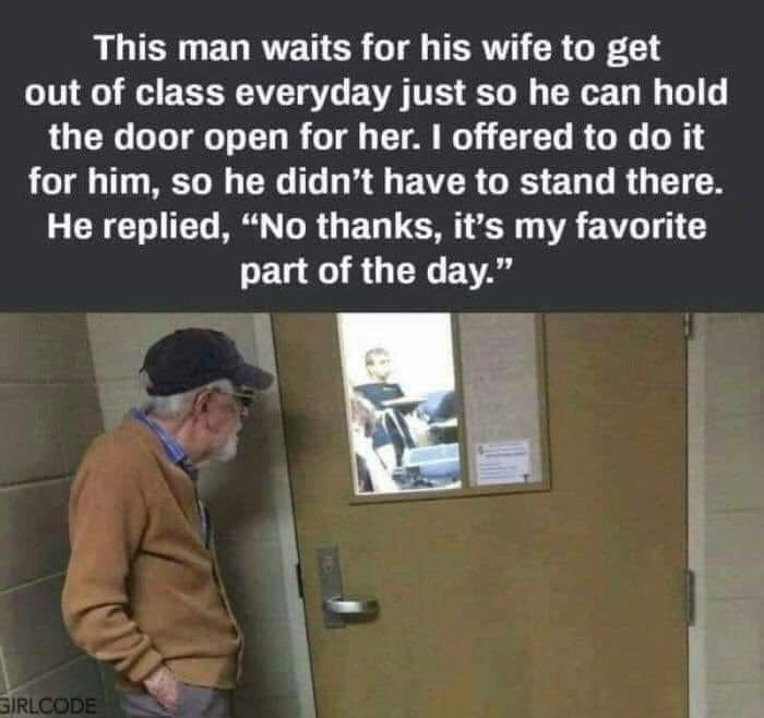 """Sleeve - This man waits for his wife to get out of class everyday just so he can hold the door open for her. I offered to do it for him, so he didn't have to stand there. He replied, """"No thanks, it's my favorite part of the day."""" GIRLCODE"""