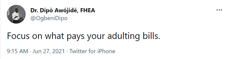 Font - Dr. Dípò Awójídé, FHEA @OgbeniDipo ... Focus on what pays your adulting bills. 9:15 AM · Jun 27, 2021 · Twitter for iPhone
