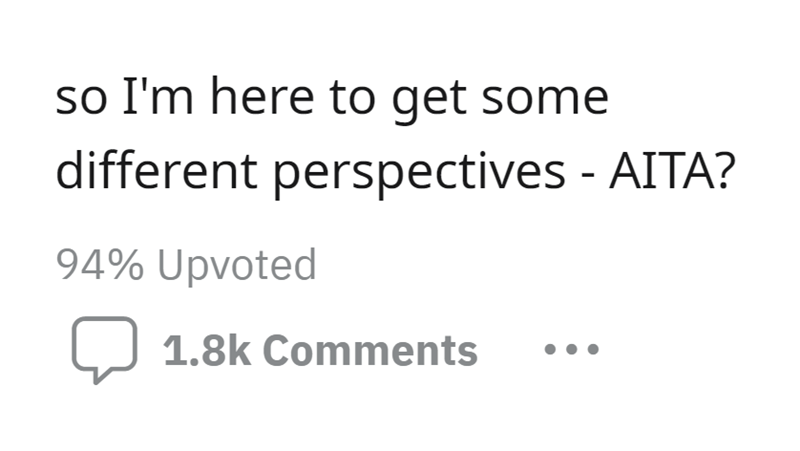 Font - so I'm here to get some different perspectives - AITA? 94% Upvoted 1.8k Comments