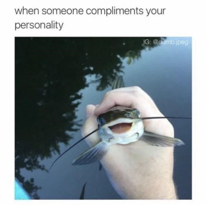 Water - when someone compliments your personality IG: @dumb.jpeg
