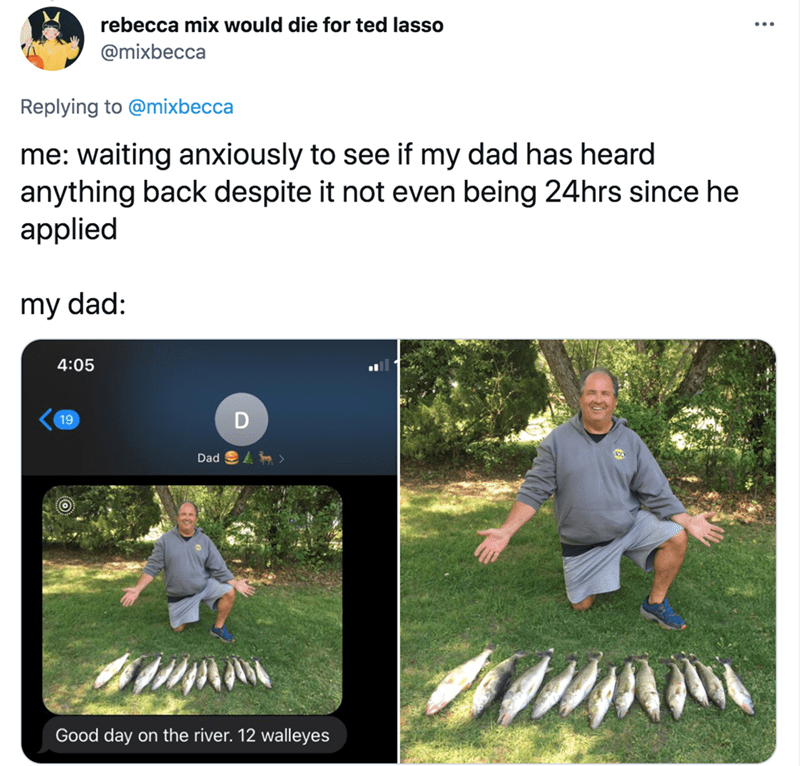 Trousers - rebecca mix would die for ted lasso @mixbecca Replying to @mixbecca me: waiting anxiously to see if my dad has heard anything back despite it not even being 24hrs since he applied my dad: 4:05 19 Dad Good day on the river. 12 walleyes