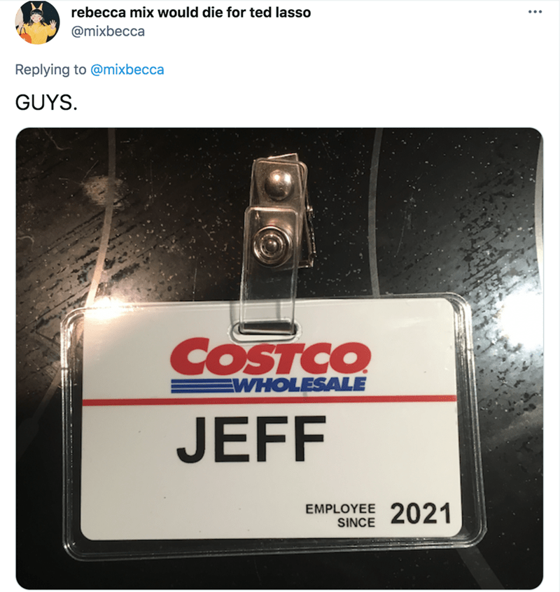 Product - rebecca mix would die for ted lasso @mixbecca Replying to @mixbecca GUYS. COSTCO EWHOLESALE JEFF EMPLOYEE SINCE 2021