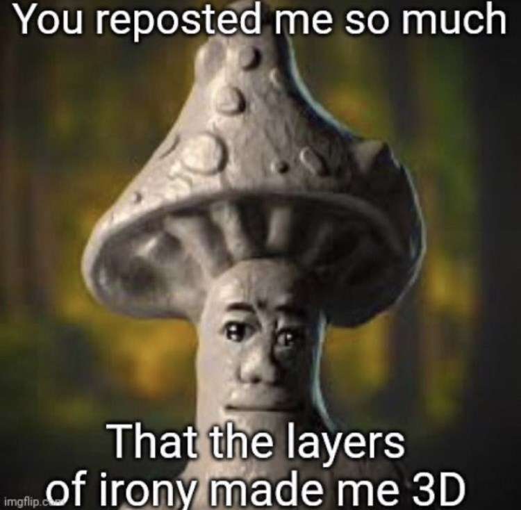 Nature - You reposted me so much That the layers mpof ironý made me 3D imgflip.c