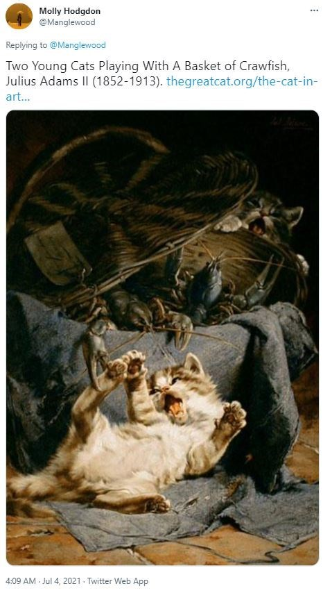 Dress - Molly Hodgdon @Manglewood Replying to @Manglewood Two Young Cats Playing With A Basket of Crawfish, Julius Adams II (1852-1913). thegreatcat.org/the-cat-in- art... 4:09 AM Jul 4, 2021 - Twitter Web App