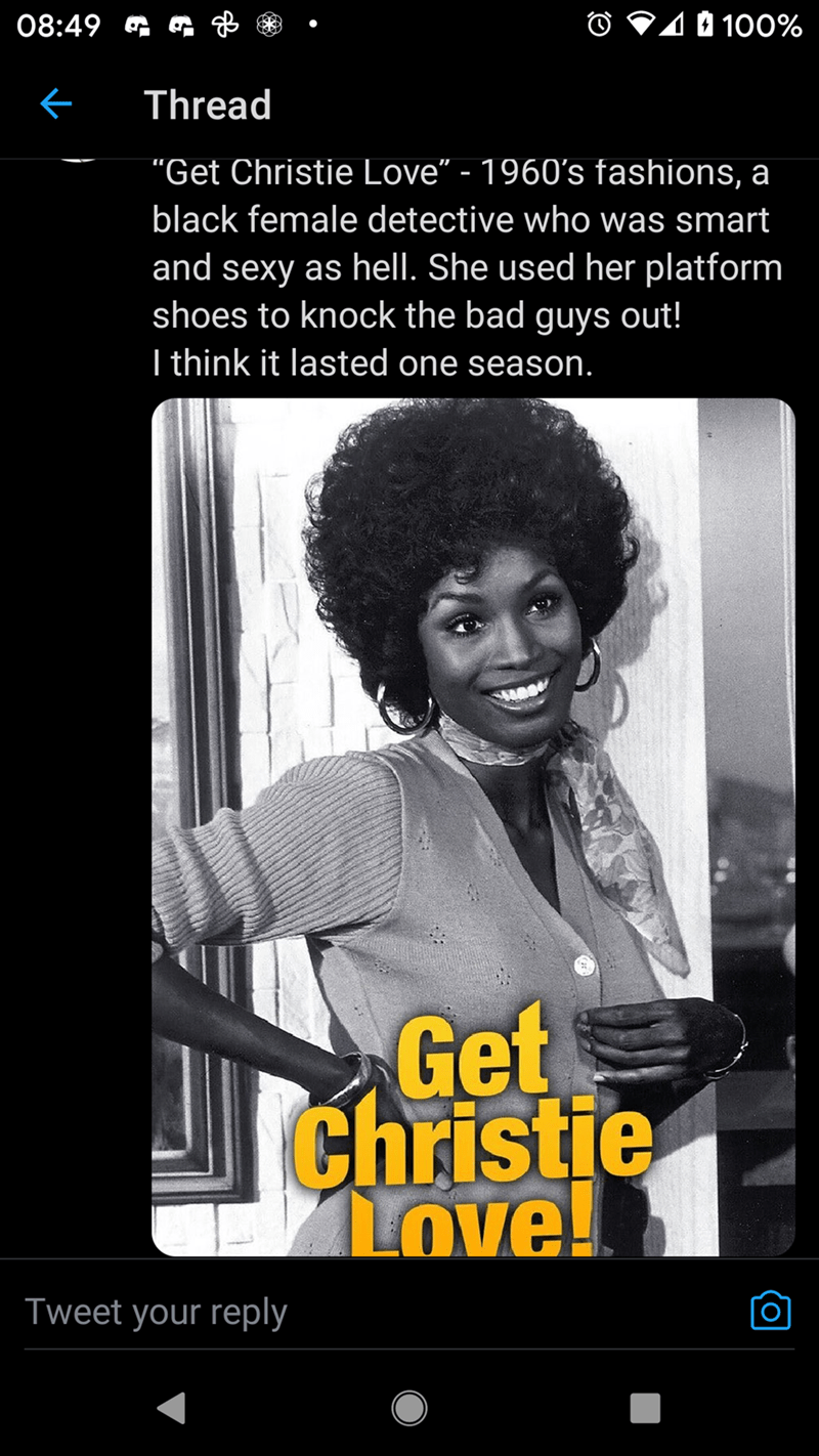 """Smile - 08:49 G O V10 100% Thread """"Get Christie Love"""" - 1960's fashions, a black female detective who was smart and sexy as hell. She used her platform shoes to knock the bad guys out! I think it lasted one season. Get Christie Love! Tweet your reply"""