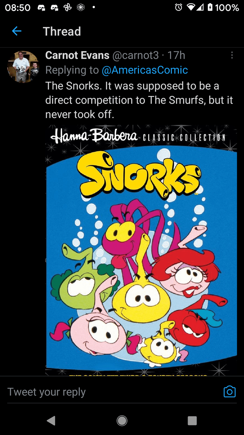 Font - 08:50 G & O V10 100% Thread Carnot Evans @carnot3 · 17h Replying to @AmericasComic The Snorks. It was supposed to be a direct competition to The Smurfs, but it never took off. Hanna-Banbera- CLASSIC EOLLECTHON SuORkS Tweet your reply
