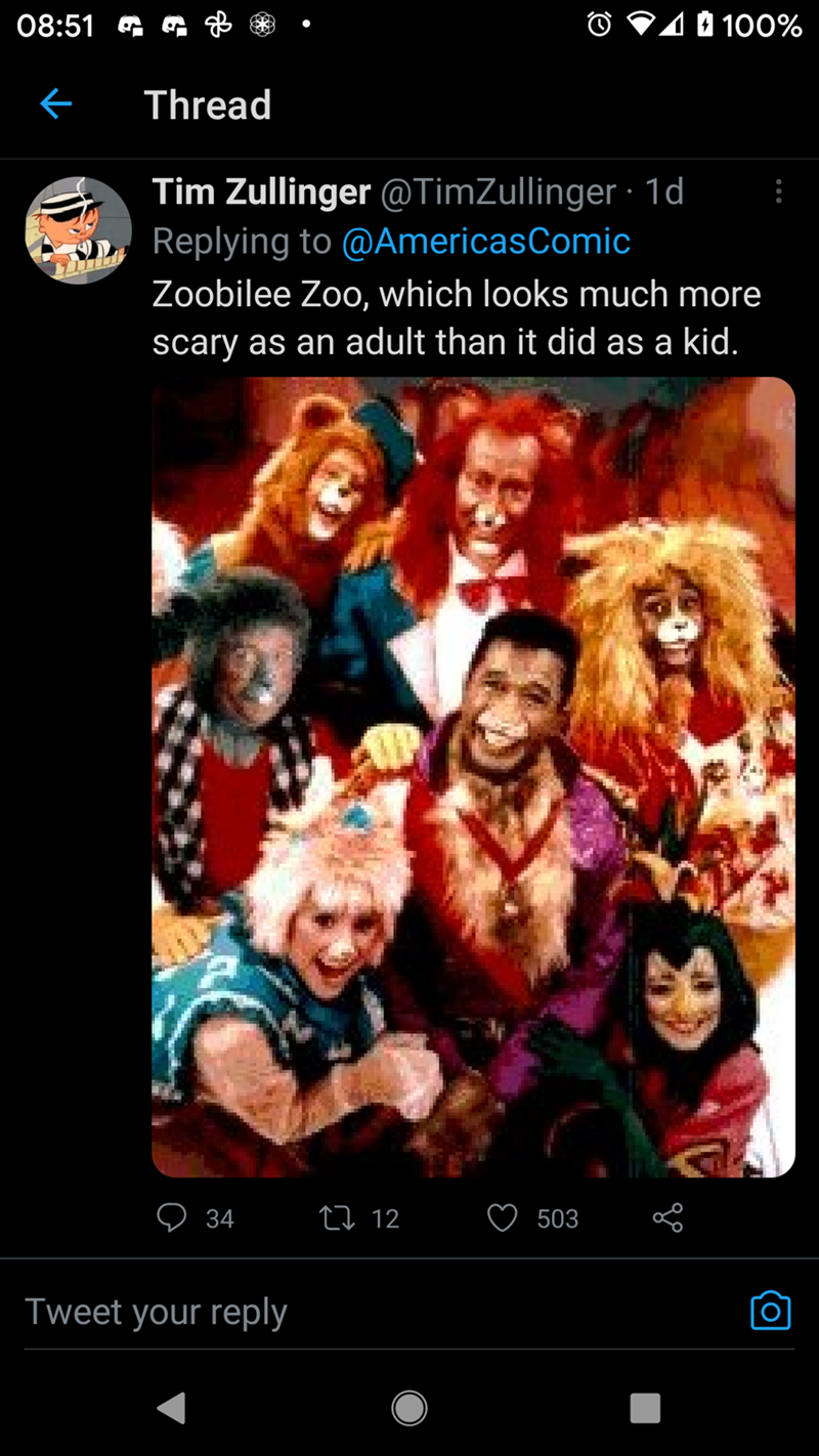 Smile - 08:51 G G B O V10 100% Thread Tim Zullinger @TimZullinger 1d Replying to @AmericasComic Zoobilee Zoo, which looks much more scary as an adult than it did as a kid. 34 27 12 503 Tweet your reply