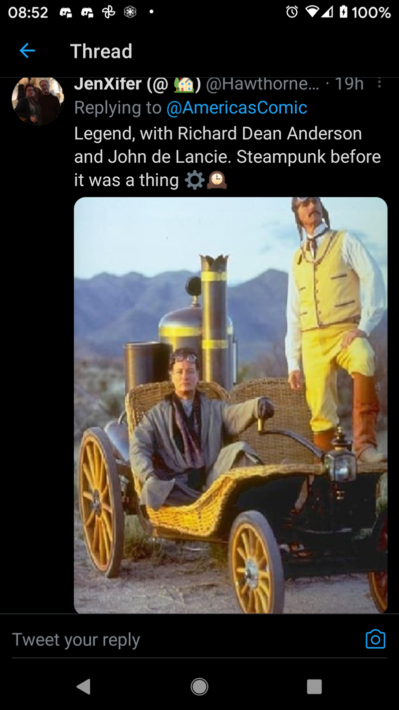 Wheel - 08:52 G O V10 100% Thread JenXifer (@ ) @Hawthorne... · 19h : Replying to @AmericasComic Legend, with Richard Dean Anderson and John de Lancie. Steampunk before it was a thing O, Tweet your reply