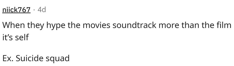 Font - niick767 · 4d When they hype the movies soundtrack more than the film it's self Ex. Suicide squad