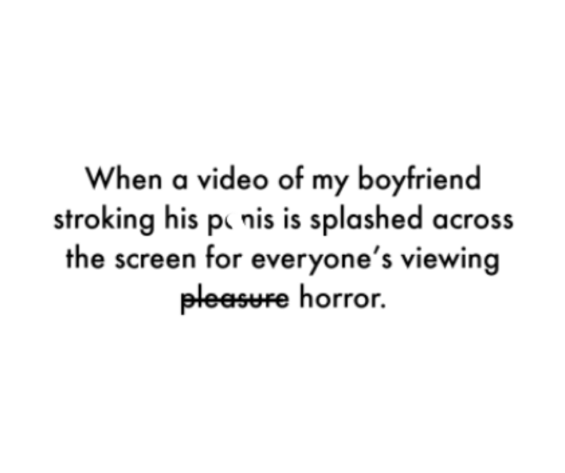 Font - When a video of my boyfriend stroking his p nis is splashed across the screen for everyone's viewing pleasure horror.