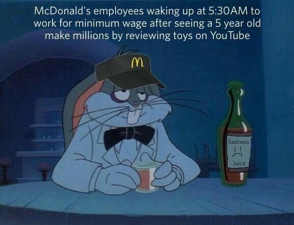 Bottle - McDonald's employees waking up at 5:30AM to work for minimum wage after seeing a 5 year old make millions by reviewing toys on YouTube Sadness Juice