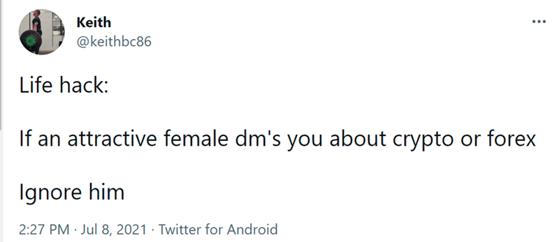 Font - Keith ... @keithbc86 Life hack: If an attractive female dm's you about crypto or forex Ignore him 2:27 PM · Jul 8, 2021 · Twitter for Android