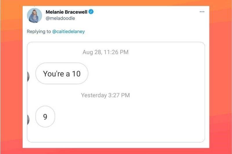 Rectangle - Melanie Bracewell ... @meladoodle Replying to @caitiedelaney Aug 28, 11:26 PM You're a 10 Yesterday 3:27 PM 9.
