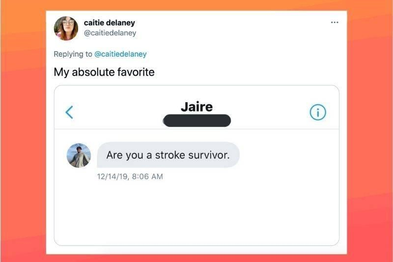 Rectangle - caitie delaney @caitiedelaney Replying to @caitiedelaney My absolute favorite Jaire Are you a stroke survivor. 12/14/19, 8:06 AM
