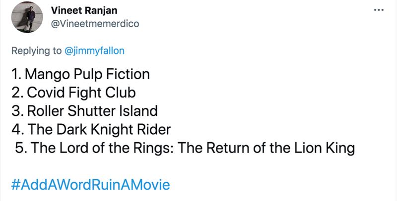 Font - Vineet Ranjan @Vineetmemerdico Replying to @jimmyfallon 1. Mango Pulp Fiction 2. Covid Fight Club 3. Roller Shutter Island 4. The Dark Knight Rider 5. The Lord of the Rings: The Return of the Lion King #AddAWordRuinAMovie