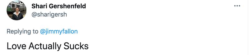 Rectangle - Shari Gershenfeld @sharigersh Replying to @jimmyfallon Love Actually Sucks