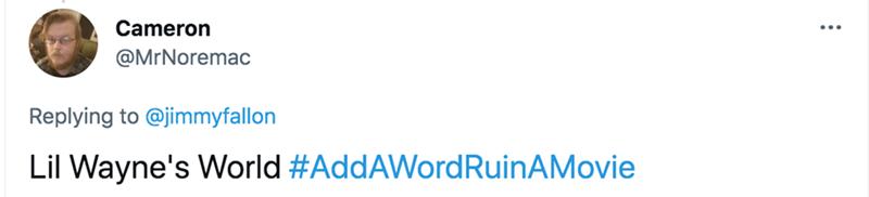 Font - Cameron @MrNoremac Replying to @jimmyfallon Lil Wayne's World #AddAWordRuinAMovie