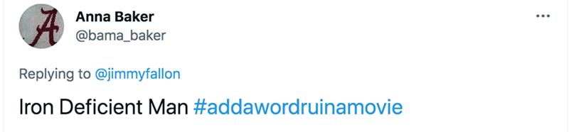 Font - Anna Baker @bama_baker Replying to @jimmyfallon Iron Deficient Man #addawordruinamovie