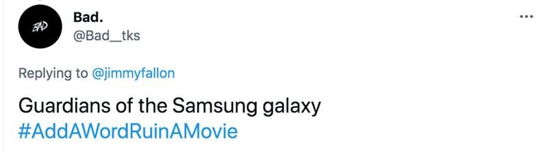 Font - Bad. BAD @Bad_tks Replying to @jimmyfallon Guardians of the Samsung galaxy #AddAWordRuinAMovie